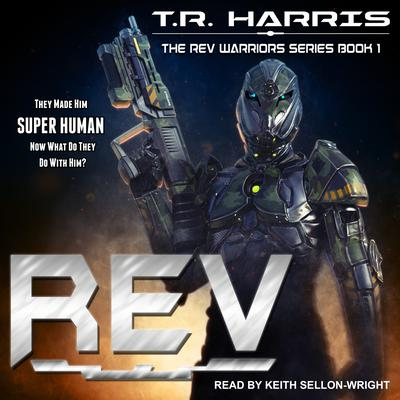 REV: REV Warriors Series Book 1 Audiobook, by T.R. Harris
