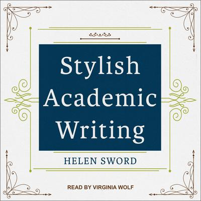 Stylish Academic Writing Audiobook, by Helen Sword