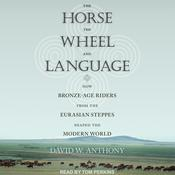 The Horse, the Wheel, and Language: How Bronze-Age Riders from the Eurasian Steppes Shaped the Modern World Audiobook, by Author Info Added Soon|