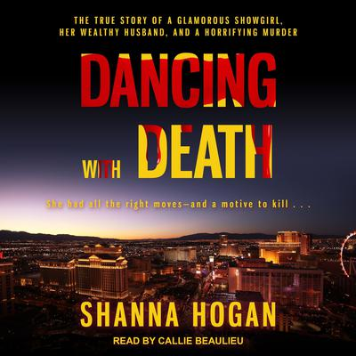 Dancing with Death: The True Story of a Glamorous Showgirl, her Wealthy Husband, and a Horrifying Murder Audiobook, by Shanna Hogan