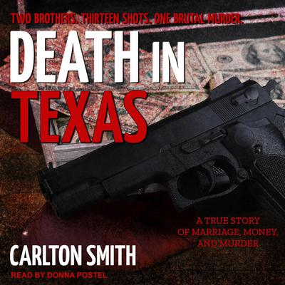 Death in Texas: A True Story of Marriage, Money, and Murder Audiobook, by Carlton Smith