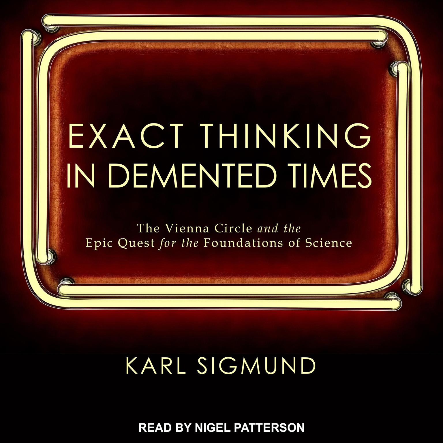 Printable Exact Thinking in Demented Times: The Vienna Circle and the Epic Quest for the Foundations of Science Audiobook Cover Art