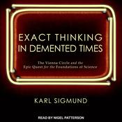 Exact Thinking in Demented Times: The Vienna Circle and the Epic Quest for the Foundations of Science Audiobook, by Author Info Added Soon|