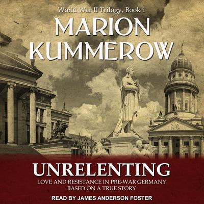 Unrelenting: Love and Resistance in Pre-War Germany Audiobook, by Marion Kummerow