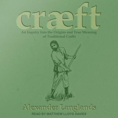 Cræft: An Inquiry Into the Origins and True Meaning of Traditional Crafts Audiobook, by Alexander Langlands
