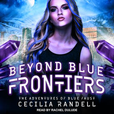 Beyond Blue Frontiers Audiobook, by Cecilia Randell