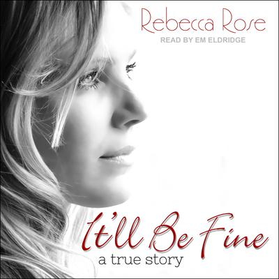 Itll Be Fine: A True Story Audiobook, by Rebecca Rose