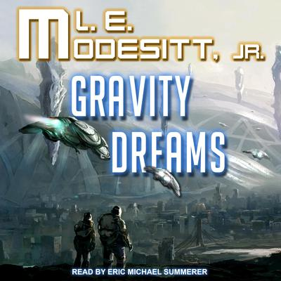 Gravity Dreams Audiobook, by L. E. Modesitt