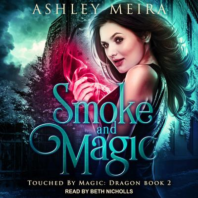 Smoke and Magic Audiobook, by Ashley Meira