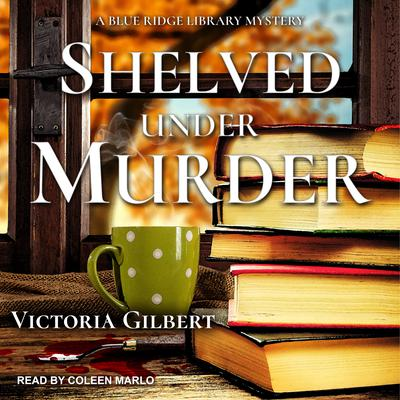 Shelved Under Murder: A Blue Ridge Library Mystery Audiobook, by Victoria Gilbert