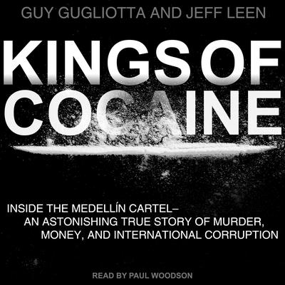 Kings of Cocaine: Inside the Medellin Cartel an Astonishing True Story of Murder Money and International Corruption Audiobook, by Guy Gugliotta