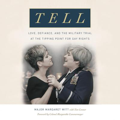 Tell: Love, Defiance, and the Military Trial at the Tipping Point for Gay Rights Audiobook, by Major Margaret Witt