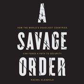 A Savage Order: How the Worlds Deadliest Countries Can Forge a Path to Security Audiobook, by Author Info Added Soon