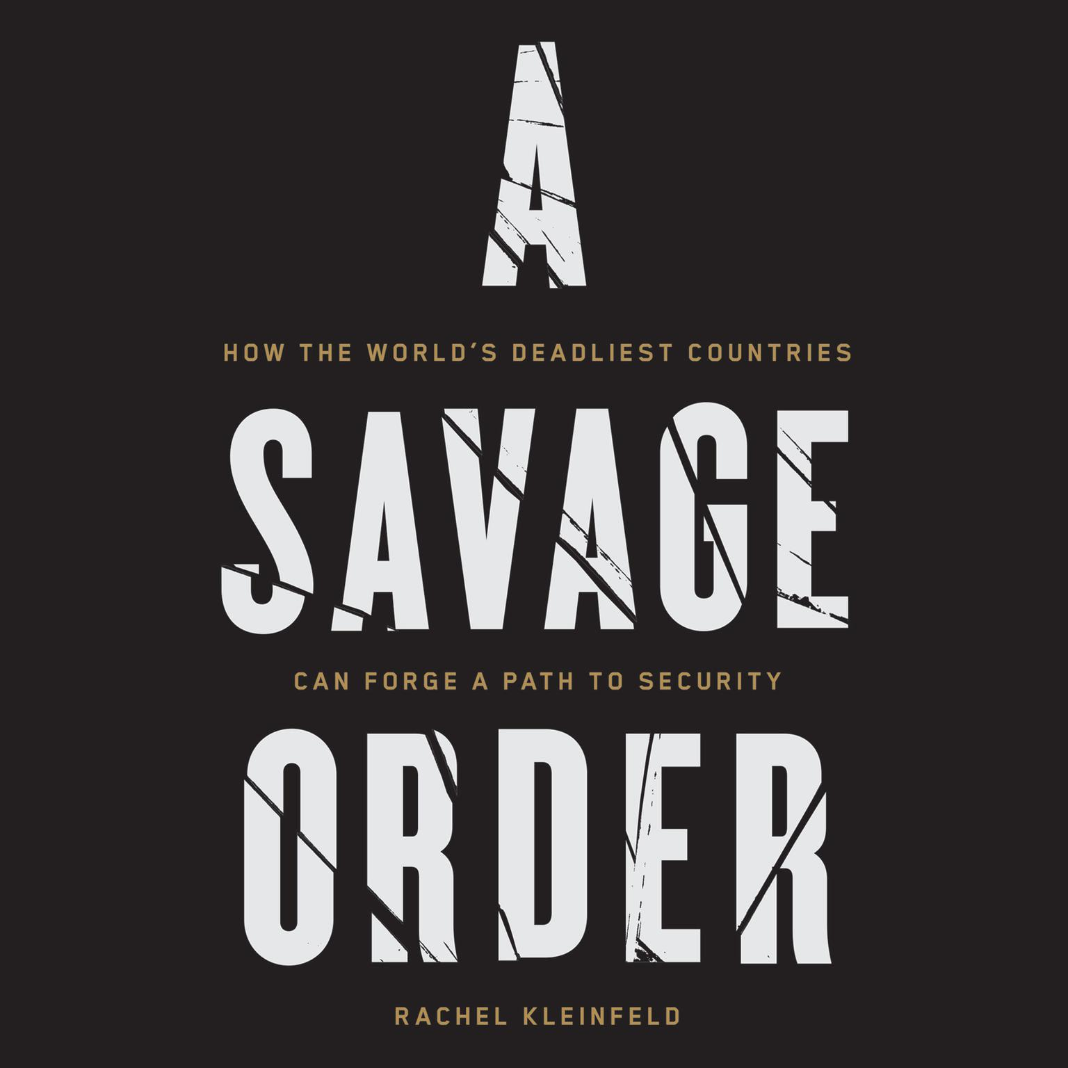 Printable A Savage Order: How the World's Deadliest Countries Can Forge a Path to Security Audiobook Cover Art