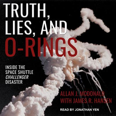 Truth, Lies, and O-Rings: Inside the Space Shuttle Challenger Disaster Audiobook, by Allan J. McDonald