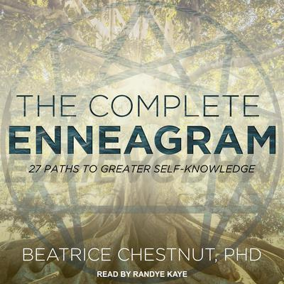 The Complete Enneagram: 27 Paths to Greater Self-Knowledge Audiobook, by Beatrice Chestnut
