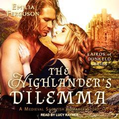 The Highlanders Dilemma: A Medieval Scottish Romance Story Audiobook, by Emilia Ferguson