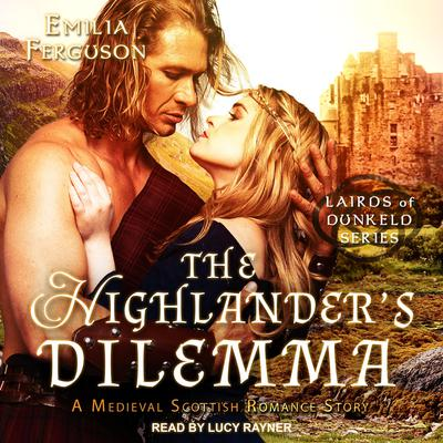 The Highlanders Dilemma: A Medieval Scottish Romance Story Audiobook, by