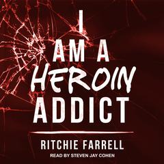 I Am A Heroin Addict Audiobook, by Ritchie Farrell