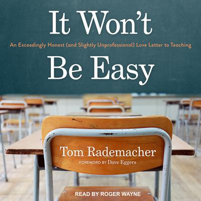 It Wont Be Easy: An Exceedingly Honest (and Slightly Unprofessional) Love Letter to Teaching Audiobook, by Tom Rademacher