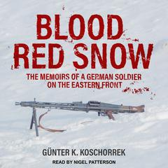 Blood Red Snow: The Memoirs of a German Soldier on the Eastern Front Audiobook, by Günter K. Koschorrek
