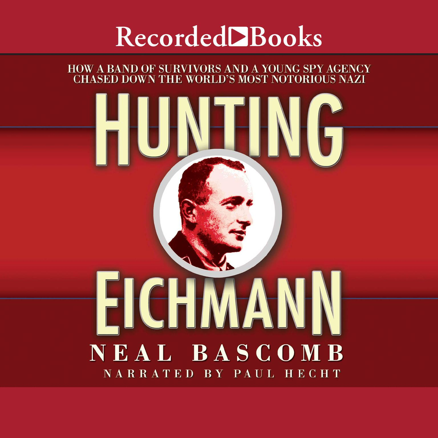 Printable Hunting Eichmann: How a Band of Survivors and a Young Spy Agency Chased Down the World's Most Notorious Nazi Audiobook Cover Art