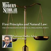 First Principles & Natural Law Part I: The Foundations of Political Philosophy (part I) Audiobook, by Hadley Arkes