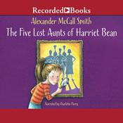 The Five Lost Aunts of Harriet Bean Audiobook, by Alexander McCall Smith
