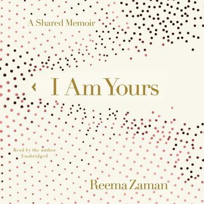 I Am Yours: A Shared Memoir Audiobook, by Reema Zaman