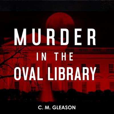 Murder in the Oval Library Audiobook, by C. M. Gleason