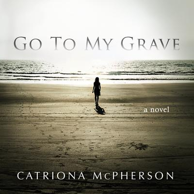 Go to My Grave Audiobook, by Catriona McPherson