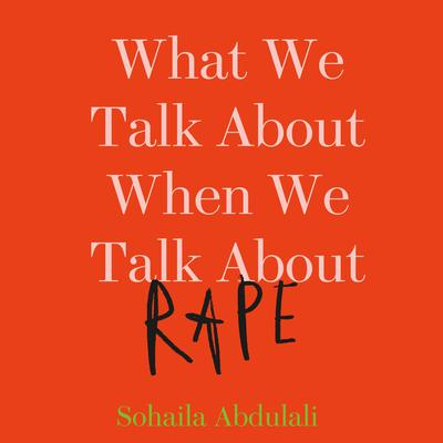 What We Talk About When We Talk About Rape Audiobook, by Sohaila Abdulali