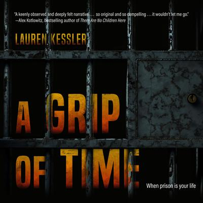 A Grip of Time: When Prison is Your Life Audiobook, by Lauren Kessler