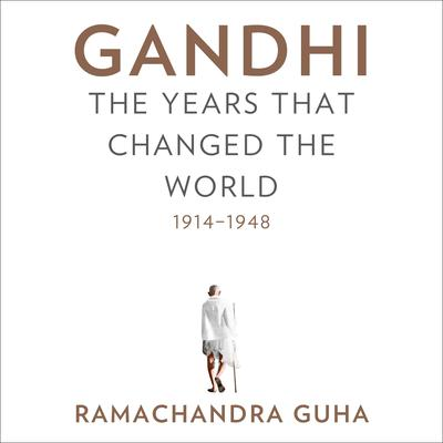 Gandhi: The Years That Changed the World, 1914-1948 Audiobook, by