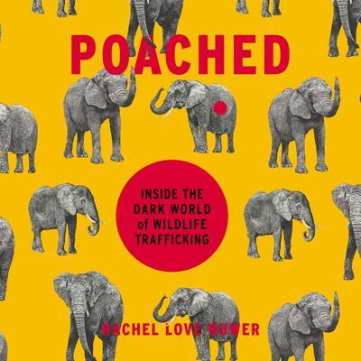 Poached: Inside the Dark World of Wildlife Trafficking Audiobook, by Rachel Love Nuwer