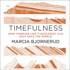 Timefulness: How Thinking Like a Geologist Can Help Save the World Audiobook, by Marcia Bjornerud