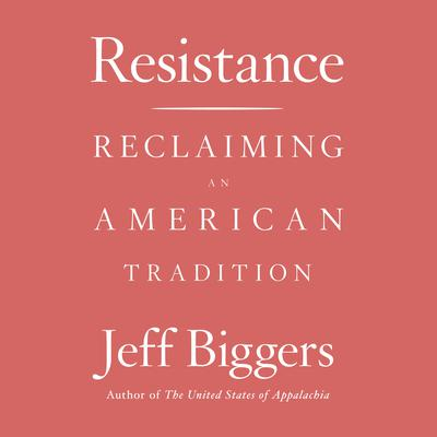 Resistance: Reclaiming an American Tradition Audiobook, by Jeff Biggers