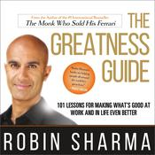 The Greatness Guide: 101 Lessons for Making What's Good at Work and in Life Even Better Audiobook, by Robin Sharma|