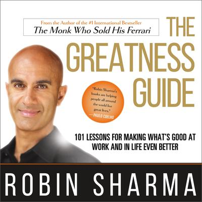 The Greatness Guide: 101 Lessons for Making What's Good at Work and in Life Even Better Audiobook, by Robin Sharma