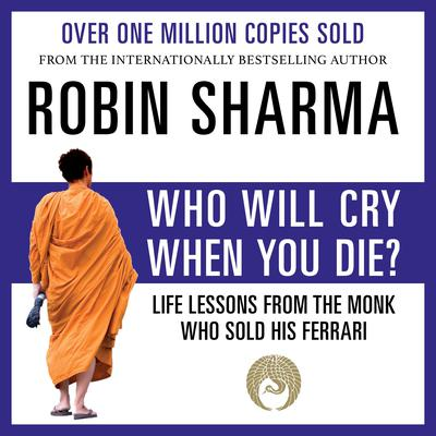 Who Will Cry When You Die? Audiobook, by Robin Sharma