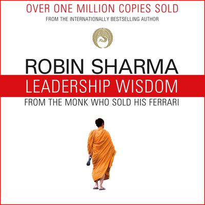 Leadership Wisdom from the Monk Who Sold His Ferrari: The 8 Rituals of Visionary Leaders Audiobook, by