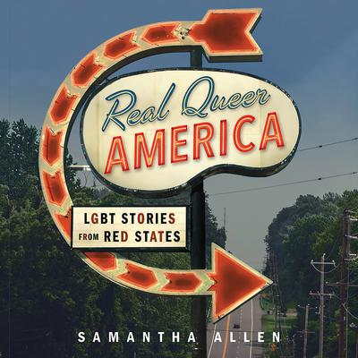 Real Queer America: LGBT Stories from Red States Audiobook, by Samantha Allen