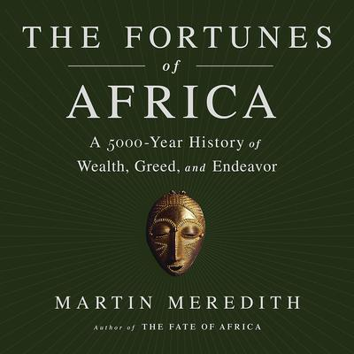 The Fortunes of Africa: A 5000-Year History of Wealth, Greed, and Endeavor Audiobook, by Martin Meredith