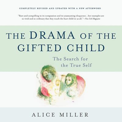 The Drama of the Gifted Child: The Search for the True Self Audiobook, by Alice Miller