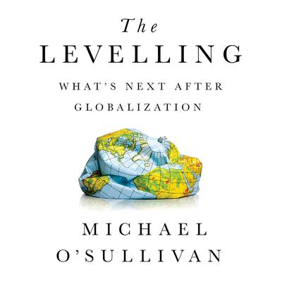 The Levelling: Whats Next After Globalization Audiobook, by