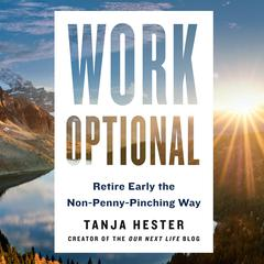 Work Optional: Retire Early the Non-Penny-Pinching Way Audiobook, by Tanja Hester