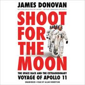 Shoot for the Moon: The Space Race and the Extraordinary Voyage of Apollo 11 Audiobook, by James Donovan