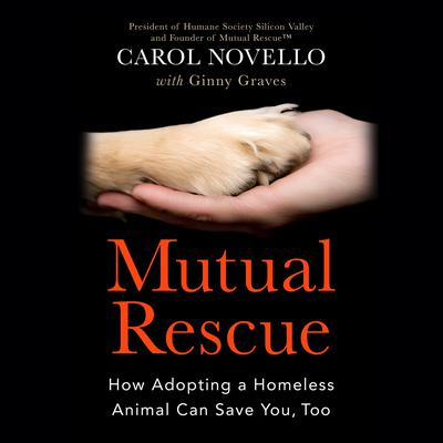 Mutual Rescue: How Adopting a Homeless Animal Can Save You, Too Audiobook, by Carol Novello