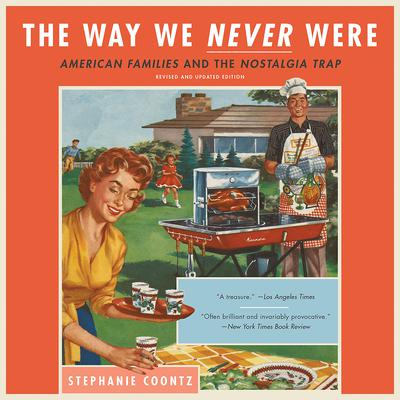 The Way We Never Were: American Families and the Nostalgia Trap Audiobook, by Stephanie Coontz