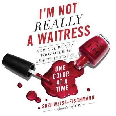 I'm Not Really a Waitress: How One Woman Took Over the Beauty Industry One Color at a Time Audiobook, by Suzi Weiss-Fischmann